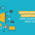 Digital Marketing for Logistics Company: Here's everything you need to know