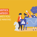 Logistics strategy: 5 mistakes you may be making