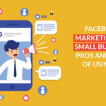 Facebook marketing for small business: Pros and Cons of using it!